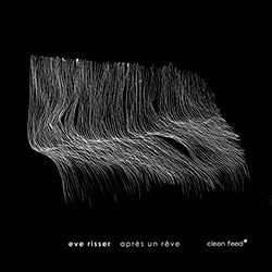 Eve Risser: Apres Un Reve (Clean Feed)