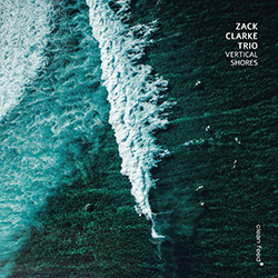 Clarke, Zack Trio (w/ Kim / Cass / Dre Hocevar): Vertical Shores (Clean Feed)