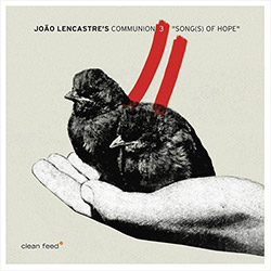 Lencastre's, Joao Communion 3 (w/ Sacks / Opsvik): Song(s) Of Hope (Clean Feed)