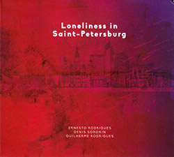 Ernesto Rodrigues, Denis Sorokin, Guilherme Rodrigues: Loneliness in Saint-Petersburg (Creative Sources)