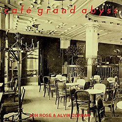 Curran, Alvin / Jon Rose: Cafe Grand Abyss