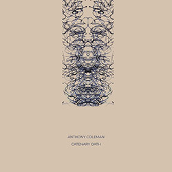Coleman, Anthony: Catenary Oath [VINYL] (NoBusiness)
