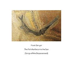 Denyer, Frank: The Fish That Became The Sun (Songs Of The Dispossessed)