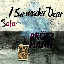 Brotzmann, Peter: Solo - I Surrender Dear [VINYL] (Trost Records)