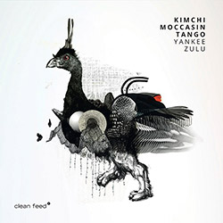 Kimchi Moccasin Tango (Nyberg / Bjora / Andersen): Yankee Zulu (Clean Feed)