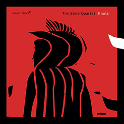 Stine, Tim Quartet: Knots (Clean Feed)
