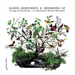 Bernardes, Daniel / Drumming GP: Liturgy of the Birds - in memoriam Olivier Messiaen (Clean Feed)