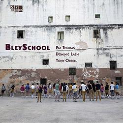 Thomas, Pat / Dominic Lash / Tony Orrell: BleySchool [VINYL]