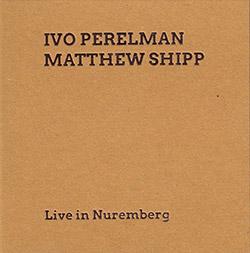 Ivo Perelman / Matthew Shipp: Live in Nuremberg (SMP Records)