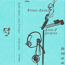 Akama, Ryoko / Anne-F Jacques: Evaporation [CASSETTE + DOWNLOAD] (Notice Recordings)