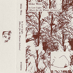 Weis, Mike: In Low Light (Music for the Winter Solstice) [CASSETTE + DOWNLOAD]