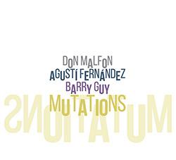Malfon, Don / Agusti Fernandez / Barry Guy: Mutations (Listen! Foundation (Fundacja Sluchaj!))