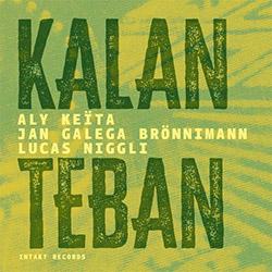 Keita, Aly / Jan Galega Bronnimann / Lucas Niggli: Kalan Teban (Intakt)