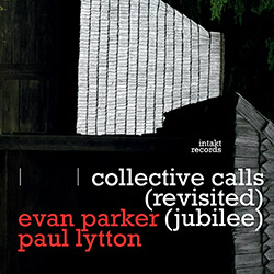 Parker, Evan / Paul Lytton: Collective Calls (revisited) (jubilee) (Intakt)