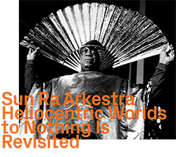 Sun Ra Arkestra: Heliocentric Worlds 1 and 2