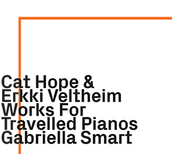 Cat Hope / Erkki Veltheim: Works for Travelled Pianos (ezz-thetics by Hat Hut Records Ltd)