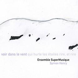 Ensemble SuperMusique / Symon Henry: voir dans le vent qui hurle les etoiles rire et rire (Ambiances Magnetiques)