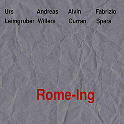 Leimgruber, Urs / Andreas Willers / Alvin Curran / Fabrizio Spera: Rome-ing (Leo Records)