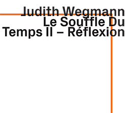 Judith Wegmann: Le Souffle du Temps II � R�flexion (ezz-thetics by Hat Hut Records Ltd)