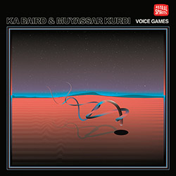 Baird, Ka / Muyassar Kurdi: Voice Games  [CASSETTE + DOWNLOAD] (Astral Editions)