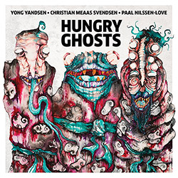 Yandsen, Yong / Christian Meaas Svendsen / Paal Nilssen-Love: Hungry Ghosts