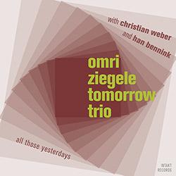 Ziegele, Omri Tomorrow Trio (w / Bennink / Weber): All Those Yesterdays (Intakt)