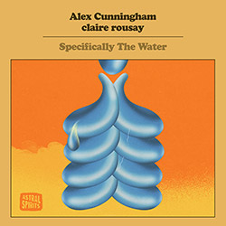 Cunningham, Alex / Claire Rousay: Specifically The Water [CASSETTE + DOWNLOAD] (Astral Spirits)