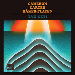 Cameron, Lisa / Tom Carter / Ingebrigt Haker-Flaten: Tau Ceti [CASSETTE + DOWNLOAD] (Astral Spirits)