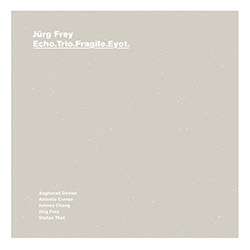 Frey, Jurg (Davies / Correa / Chang / Thut): Echo.Trio.Fragile.Eyot (A New Wave of Jazz)