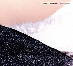 Ellman, Liberty: Last Desert (Pi Recordings)