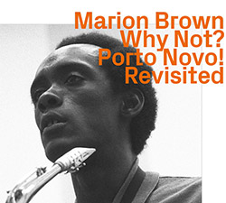 Brown, Marion: Why Not? Porto Novo! Revisited