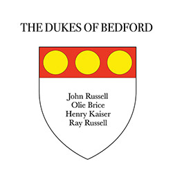 Russell, John / Ray Russell / Henry Kaiser / Olle Brice: The Dukes of Bedford