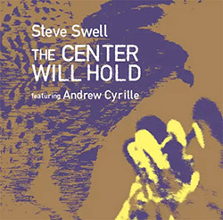 Swell, Steve (w / Cyrille / Hwang / Bart / Lonberg-Holm / Boston): The Center Will Hold featuring An
