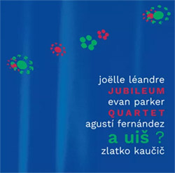 Jubileum Quartet (Leandre / Parker / Fermandez / Kaucic): A  UIS ? (Not Two)