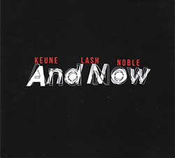 Keune / Lash / Noble: And Now (FMR)