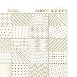 Machinefabriek / Anne Bakker: Short Scenes (Zoharum)
