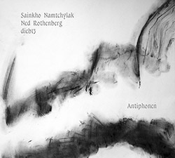 Namtchylak, Sainkho / Ned Rothenberg / Dieb13: Antiphonen