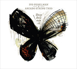 Perelman, Ivo / Arcado String Trio: Deep Resonance (Fundacja Sluchaj!)