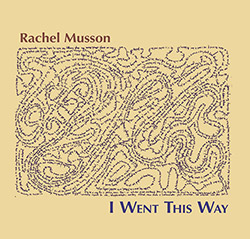 Musson, Rachel: I Went This Way