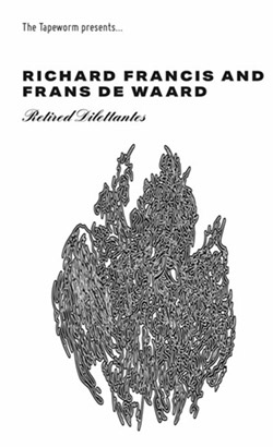 Francis, Richard / Frans De Waard: Retired Dilettantes  [CASSETTE] (The Tapeworm)
