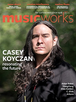 Musicworks: #137 Fall 2020 [MAGAZINE + CD]
