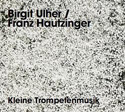 Ulher, Birgit / Franz Hautzinger: Kleine Trompetenmusik (Relative Pitch)