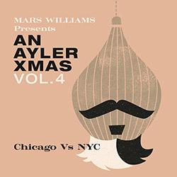 Williams, Mars Presents: An Ayler Xmas Vol. 4: Chicago vs. NYC [2 CDs]