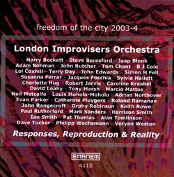 London Improvisers Orchestra: Responses, Reproduction & Reality (freedom of the city 2003-4)