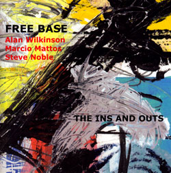 Free Base (Wilkinson / Mattos / Noble): The Ins and Outs (Emanem)