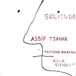 Tsahar, Sahar Project / Nakatani / The Kjla String Fourtet: Solitude (Hopscotch Records)