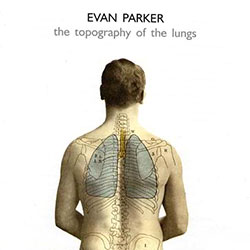 Parker, Evan: The Topography of the Lungs (psi)