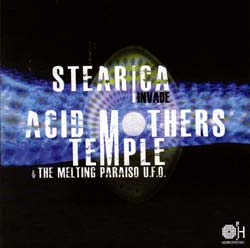 Acid Mothers Temple & The Melting Paraiso U.F.O. / Stearica: Invade