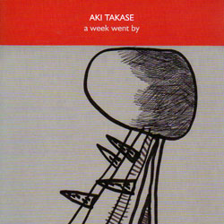 Takase, Aki: A Week Went By