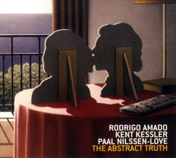Amado /  Kessler / Nilssen-Love: The Abstract Truth